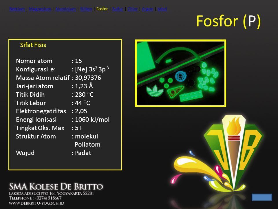 Fosfor (P) Sifat Fisis Nomor atom : 15 Konfigurasi e- : [Ne] 3s2 3p 3